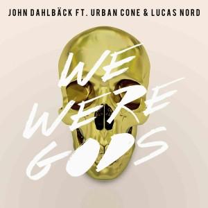 we were gods john dahlback urban cone lucas nord_raannt