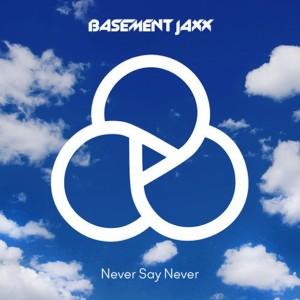never say never basement jaxx_raannt