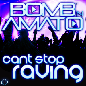 bomb'n amato can't stop raving_raannt