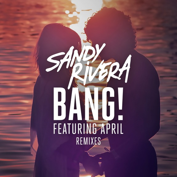 sandy rivera bang april remixes_raannt