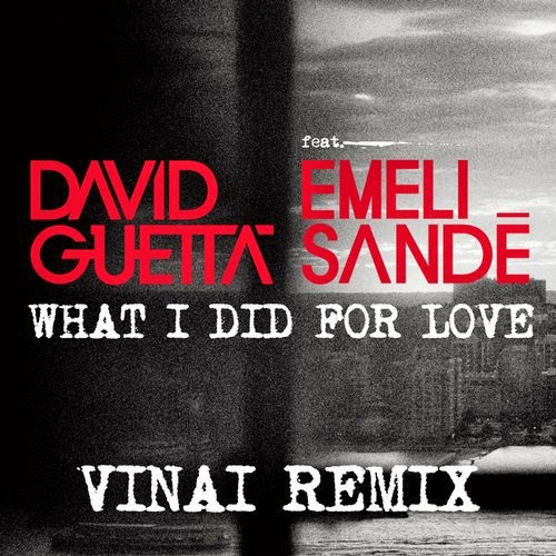 David Guetta - What I Did For Love Feat. Emeli Sandé (Vinai Remix)