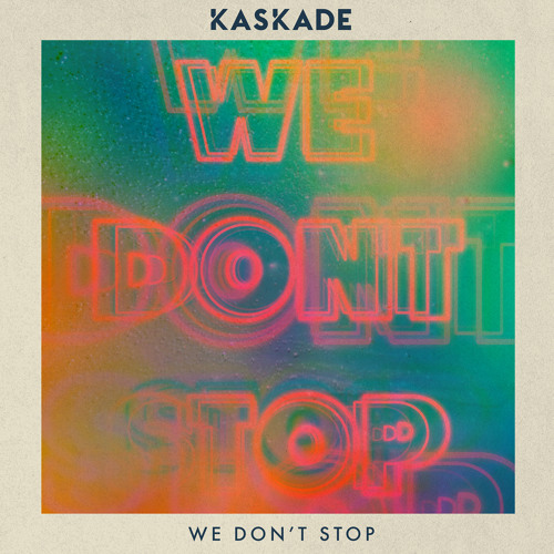 'We Don't Stop' by Kaskade