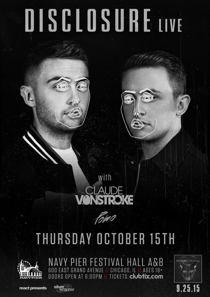 DISCLOSURE at Chicago's NAVY PIER on Thursday, October 15th, which will also feature support from special guests including Dirtybird's head honcho, CLAUDE VONSTROKE along with multi-instrumentalist and nu-disco producer, POMO.