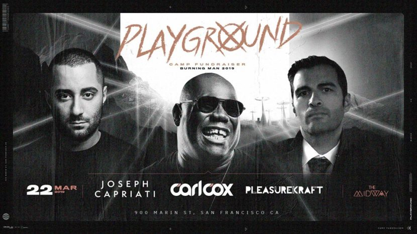CARL COX ANNOUNCES FUNDRAISING SHOW IN SAN FRANCISCO ON MARCH 22, 2019 ALL PROCEEDS TO BENEFIT THEME CAMP 'PLAYGROUND' AT THIS YEAR'S BURNING MAN LINEUP: CARL COX, JOSEPH CAPRIATI, PLEASUREKRAFT plus many more to be announced
