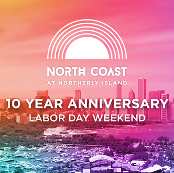 NORTH COAST Announces 2019 Lineup For 10 Year Anniversary 2019 Festival To Be Held at Huntington Bank Pavilion at Northerly Island Labor Day Weekend, August 30 & 31 Tickets On Sale Friday, April 26 at 12pm CST